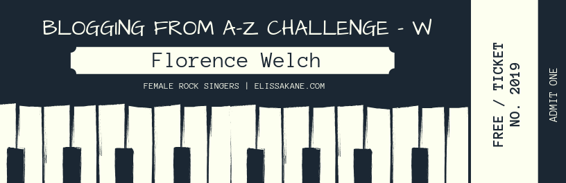2019 Blogging From A-Z Challenge: W is for Florence Welch